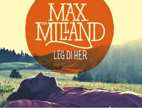 "Max von Milland "" leg di her"""
